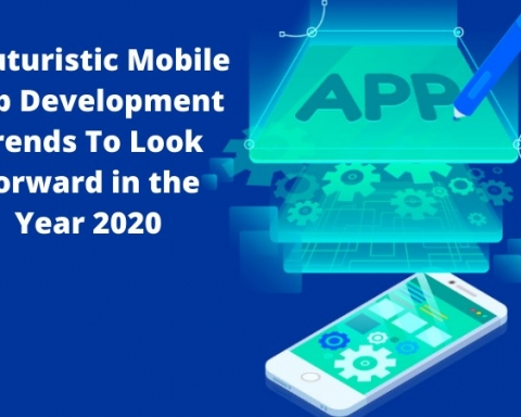 7 Futuristic Mobile App Development Trends To Look Forward in 2020