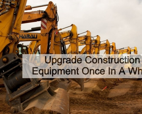Upgrade Construction Equipment Occasionally
