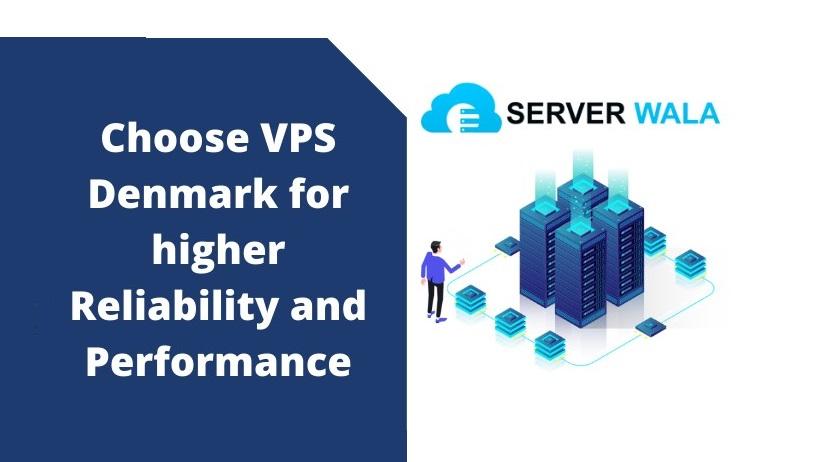Choose Serverwala VPS Denmark for higher Reliability and Performance